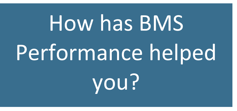 how has BMS performance helped you?